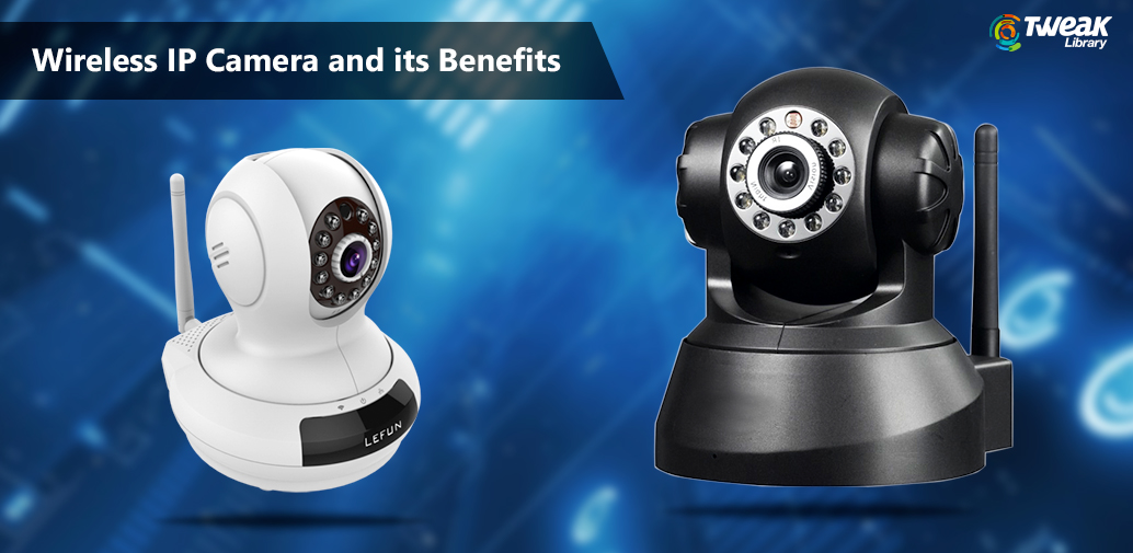 Wireless IP Camera and its advantages