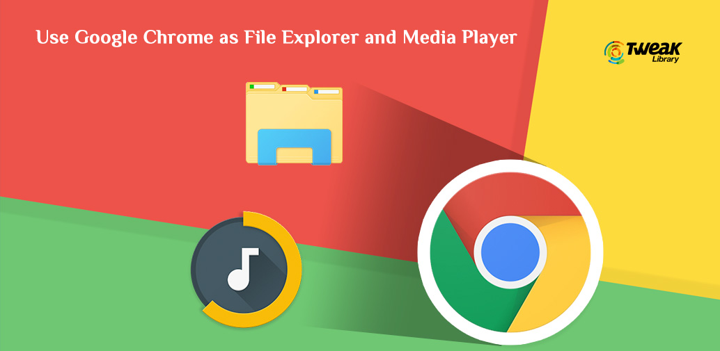 Google Chrome can be used as File Explorer and Media Player