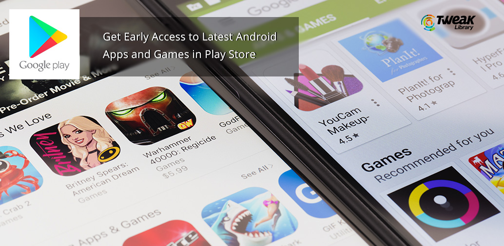 Get Early Access to Latest Android Apps and Games