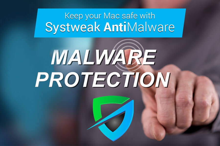Keep your Mac safe with Systweak Antimalware