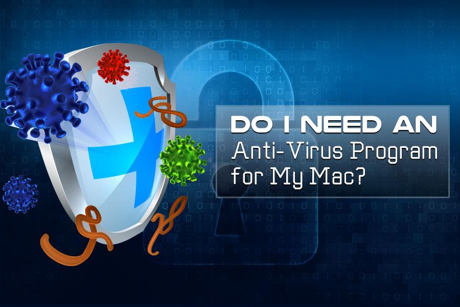 Do I Need an Anti-Virus Program for My Mac