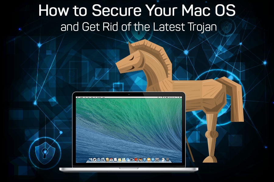 How to Secure Your Mac OS and Get Rid of the Latest Trojan