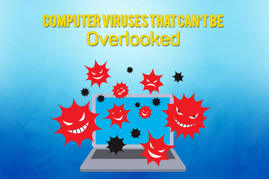 computer viruses that can not be overlooked