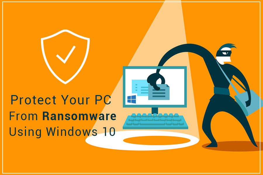 Protect Your PC From Ransomware Using Windows 10