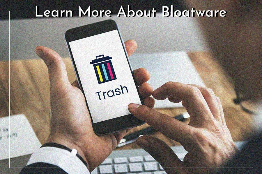 What is Bloatware and Why Is It Bad For You
