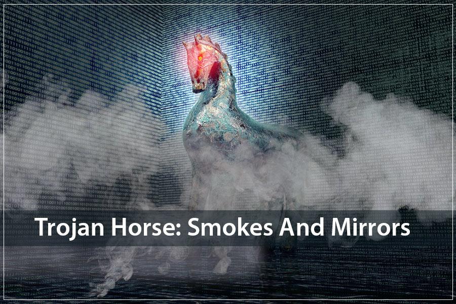Trojan Horse Smokes and Mirrors