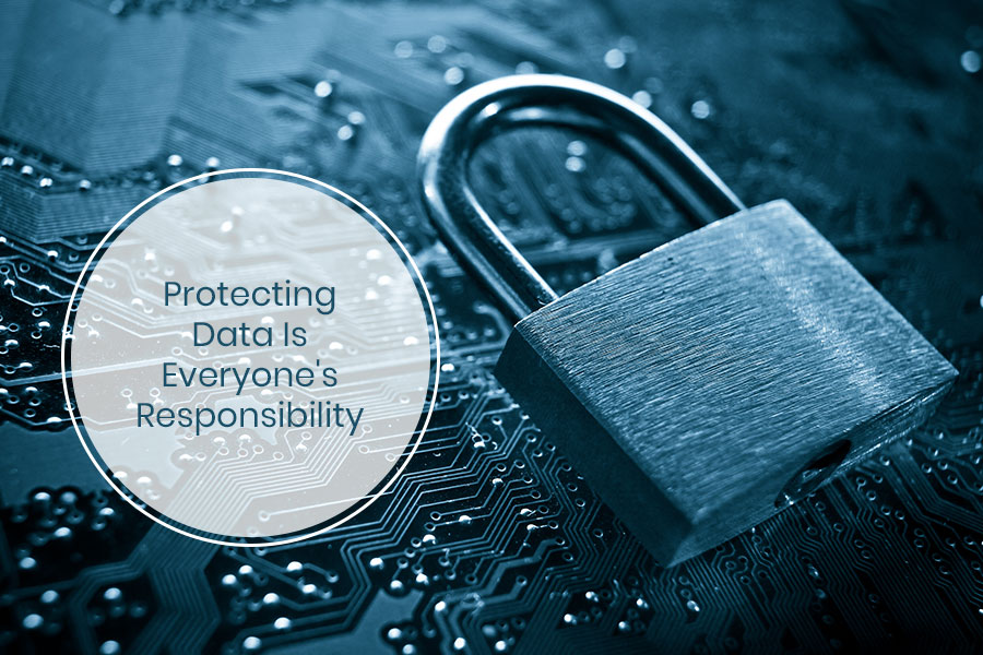 Protecting Data Is Everyone's Responsibility