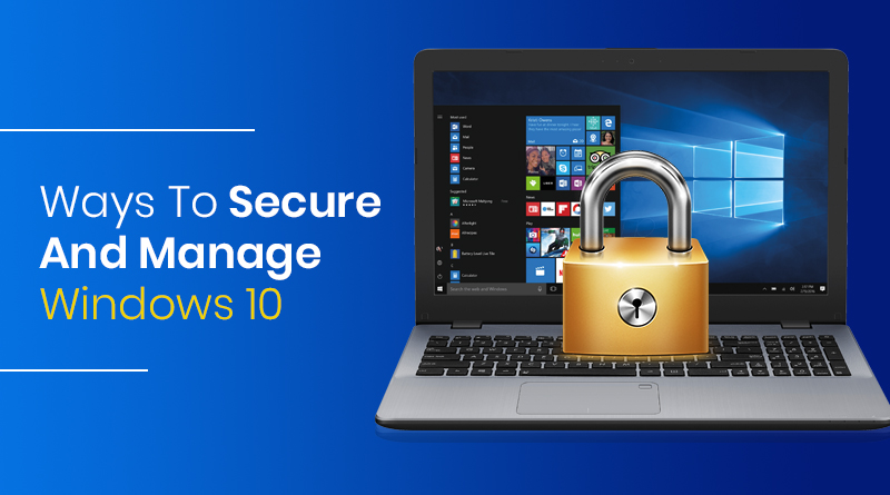 Ways To Secure and Manage Windows 10