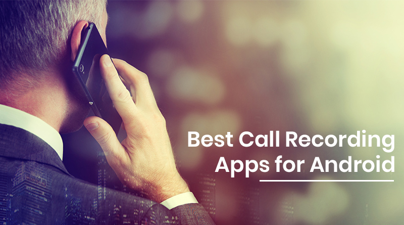Best Call Recording Apps For Android 2019 - Tweaklibrary