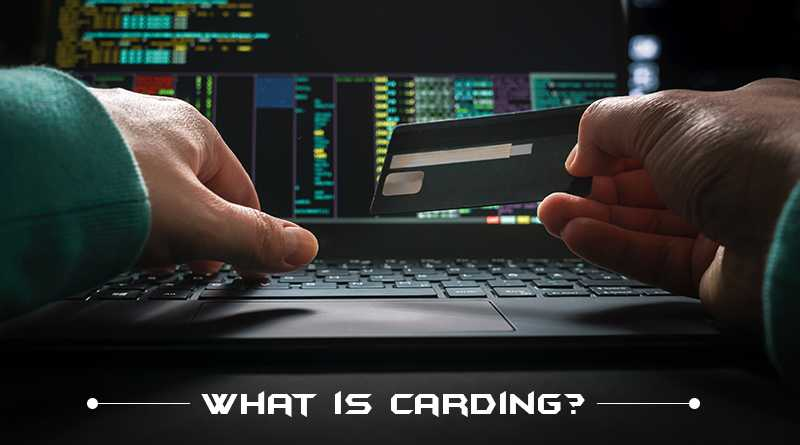 What is Carding? The Cybercrime Committed To Target