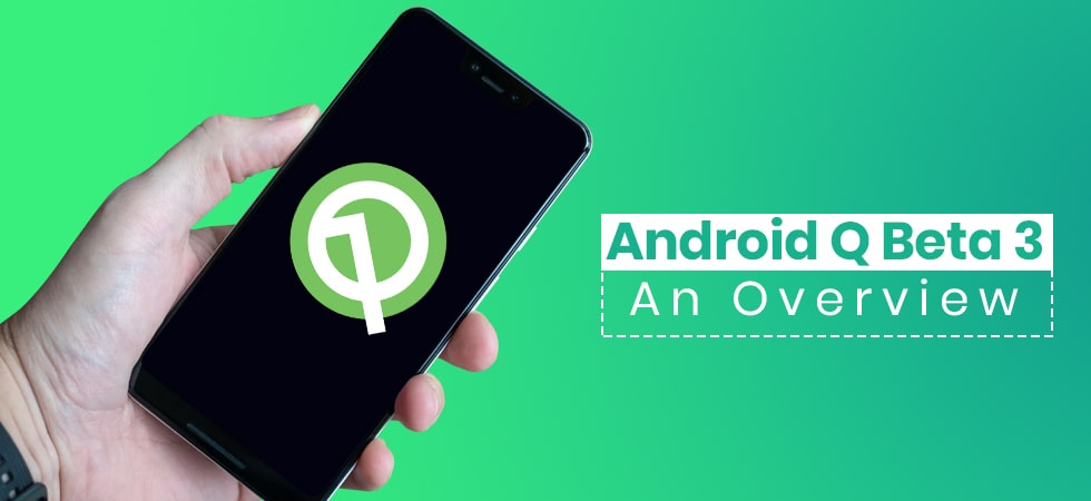 Android Q Beta 3 – An Overview