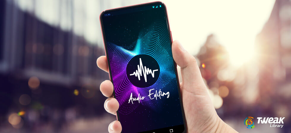 You Should Have Audio Editing Apps For Android