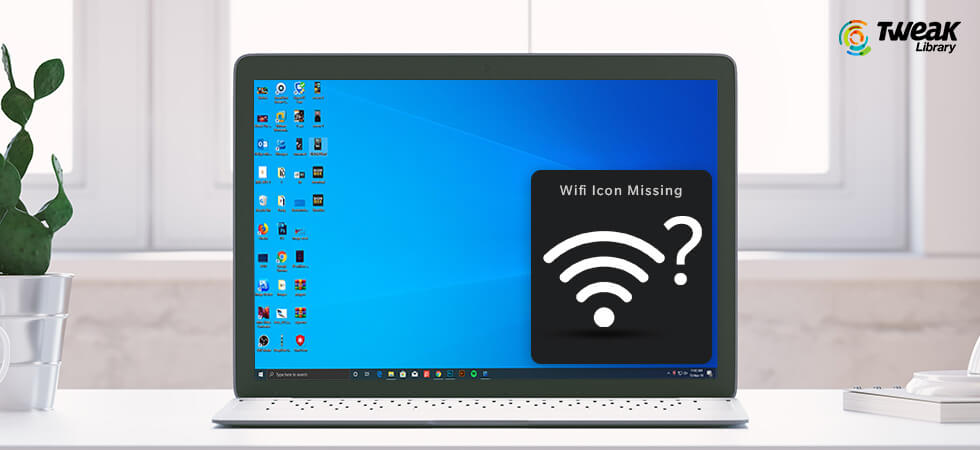 Fix For Wi-Fi Icon Missing In Windows 10 Problem